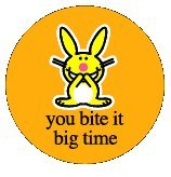 Happy Bunny You Bite It Big Time Button BB2102
