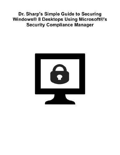 Dr. Sharp's Simple Guide to Securing Windows® 8 Desktops Using Microsoft®'s Security Compliance Manager (Joann Sharp compare prices)