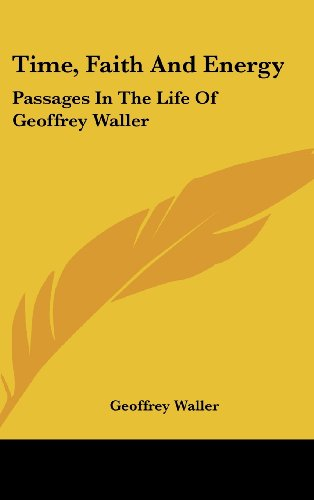 Time, Faith and Energy: Passages in the Life of Geoffrey Waller