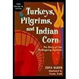 Turkeys, Pilgrims, and Indian Corn: The Story of the Thanksgiving Symbols ~ Edna Barth