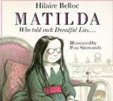Matilda, Who Told Such Dreadful Lies and Was Burned to Death (Red Fox Picture Books) (0099983605) by Hilaire Belloc