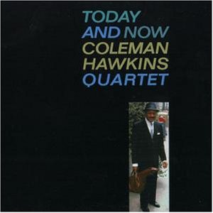 Coleman Hawkins - Today and Now - Zortam Music