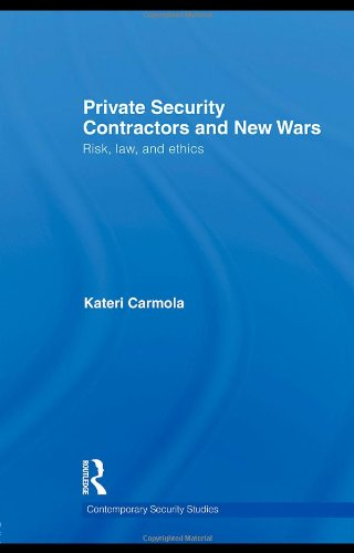 Private Security Contractors and New Wars: Risk, Law, and Ethics (Contemporary Security Studies)