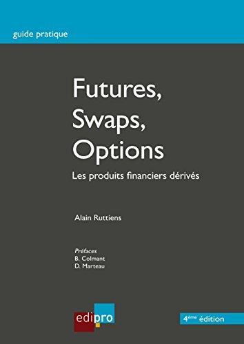 Futures, Swaps, Options: Les produits financiers dérivés (Guide pratique)