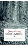 img - for George S. Long, Timber Statesman book / textbook / text book