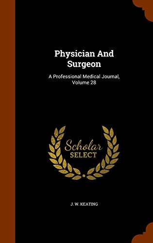 Physician And Surgeon: A Professional Medical Journal, Volume 28