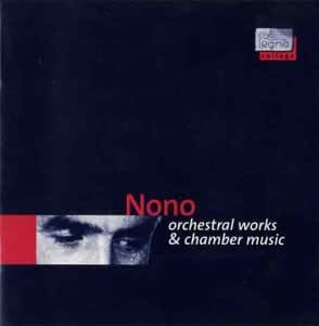Nono: Orchestral and Chamber Works