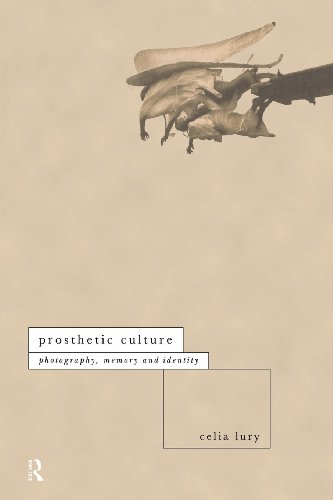 Prosthetic Culture: Photography, Memory and Identity (International Library of Sociology)