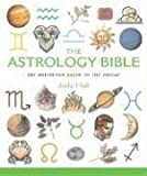 The Astrology Bible: The Definitive Guide to Understanding the Zodiac (MBS Reference) (1841812455) by Hall, Judy