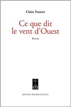 Ce que dit le vent d 39 ouest roman french edition claire fourier 97829 - Vent d ouest noirmoutier ...