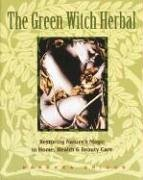 the-green-witch-herbal-restoring-natures-magic-in-home-health-and-beauty-care