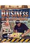 The Business of Skateboarding: From Board to Boardroom (Super Skateboarding)