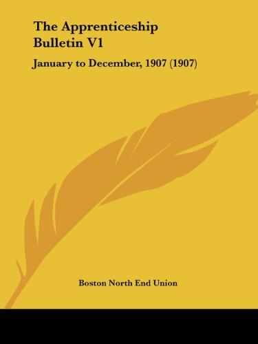 The Apprenticeship Bulletin V1: January to December, 1907 (1907)