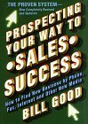 Prospecting Your Way to Sales Success: How to find New Business by Phone, Fax, Internet and Other New Media