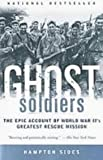 Ghost Soldiers: The Epic Account of World War Ii's Greatest Rescue Mission (1439512639) by Sides, Hampton