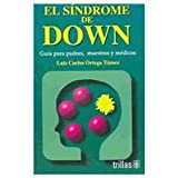 El Sindrome De Down / Down Syndrome: Guia Para Padres, Maestros Y Medicos / Guide for Parents, Teachers and Doctors (Spanish Edition)