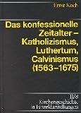 Kirchengeschichte in Einzeldarstellungen, 36 Bde., Bd.2/8, Das konfessionelle Zeitalter - Katholizismus, Luthertum, Calvinismus (1563-1675)