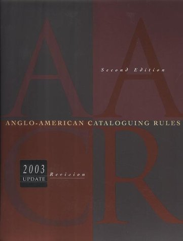 Anglo-American Cataloguing Rules, 2002 (Anglo-American Cataloguing Rules, 2nd ed, 2002 Revision)