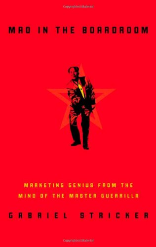 Mao in the Boardroom: Marketing Genius from the Mind of the Master Guerrilla