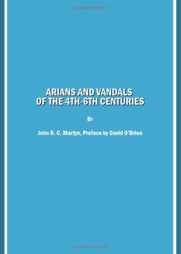 Arians and Vandals of the 4th-6th Centuries: Annotated translations of the historical works by Bishops Victor of Vita (Historia Persecutionis. religious works by Bishop Victor of Cartenna
