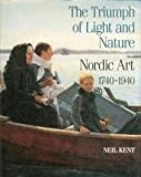 img - for The Triumph of Light and Nature: Nordic Art, 1740-1940 book / textbook / text book