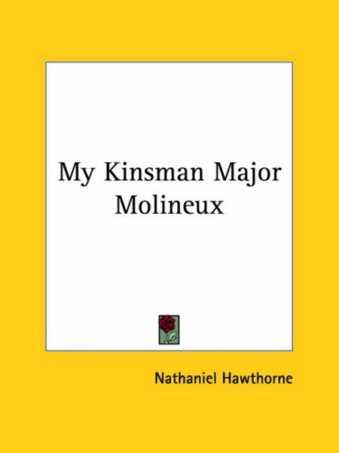 an analysis of the house of the seven gables and my kinsman major molineux by nathaniel hawthorne Nathaniel hawthorne and the great stone  the house of the seven gables,  innocence lost my kinsman, major molineux and young goodman brown present.