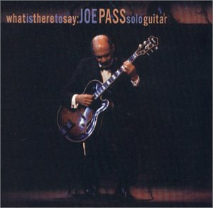 What Is There to Say: Joe Pass Solo Guitar
