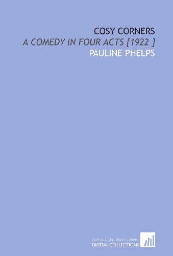 Cosy Corners: A Comedy in Four Acts [1922 ]