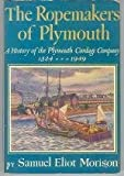 The ropemakers of Plymouth : a history of the Plymouth Cordage Company, 1824-1949