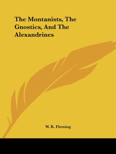 The Montanists, the Gnostics, and the Alexandrines