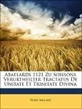Abaelards 1121 Zu Soissons Verurtheilter Tractatus De Unitate Et Trinitate Divina (German Edition) (1141761904) by Abelard, Peter