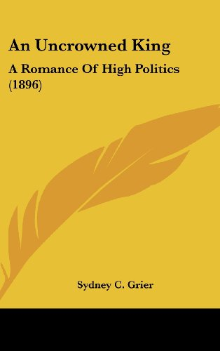 An Uncrowned King: A Romance of High Politics (1896)