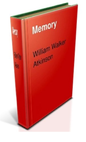William Walker Atkinson - Memory HOW TO DEVELOP, TRAIN AND USE IT (English Edition)