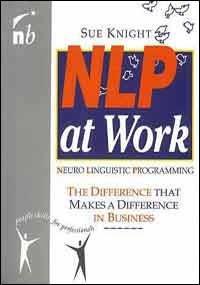 NLP at Work - Neuro Linguistic Programming