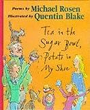 Tea in the Sugar Bowl, Potato in My Shoe Michael Rosen
