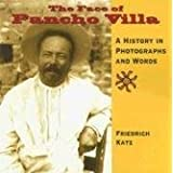 The Face of Pancho Villa: A History in Photographs and Words ~ Friedrich Katz