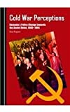 Cold War Perceptions: Romanias Policy Change Towards the Soviet Union, 1960-1964