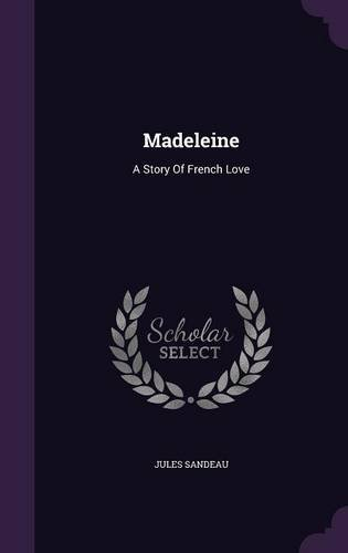 Madeleine: A Story Of French Love