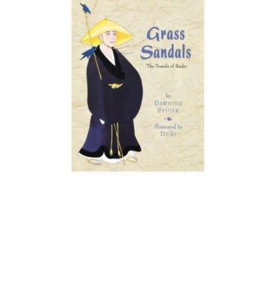 [(Grass Sandals: The Travels of Basho )] [Author: Dawnine Spivak] [Nov-2009]