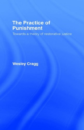 The Practice of Punishment: Towards a Theory of Restorative Justice (Readings in Applied Ethics)