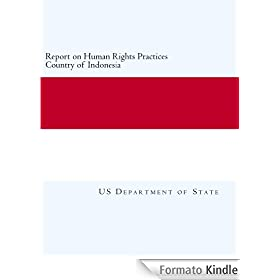 Report on Human Rights Practices Country of Indonesia (English Edition)