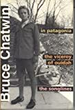 In Patagonia, The Viceroy of Ouidah, The Songlines Bruce Chatwin
