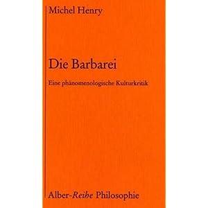Die Barbarei: Eine phänomenologische Kulturkritik (Alber-Reihe Philosophie)