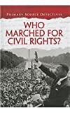 img - for Who Marched for Civil Rights? (Primary Source Detectives) book / textbook / text book