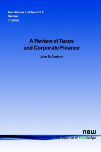 A Review of Taxes and Corporate Finance (Foundations and Trends in Finance)