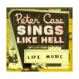 Sings Like Hell ~ Peter Case