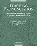 Teaching Pronunciation: A Reference for Teachers of English to Speakers of Other Languages