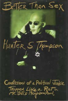 Better Than Sex:: Confessions of a Political Junkie (Gonzo Papers, Vol 4), HUNTER S. THOMPSON