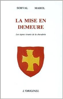 La Mise En Demeure Les Signes Vivants De La Chevalerie French Edition Gerard De Sorval