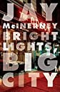 Bright Lights, Big City ,A Novel 1987 publication